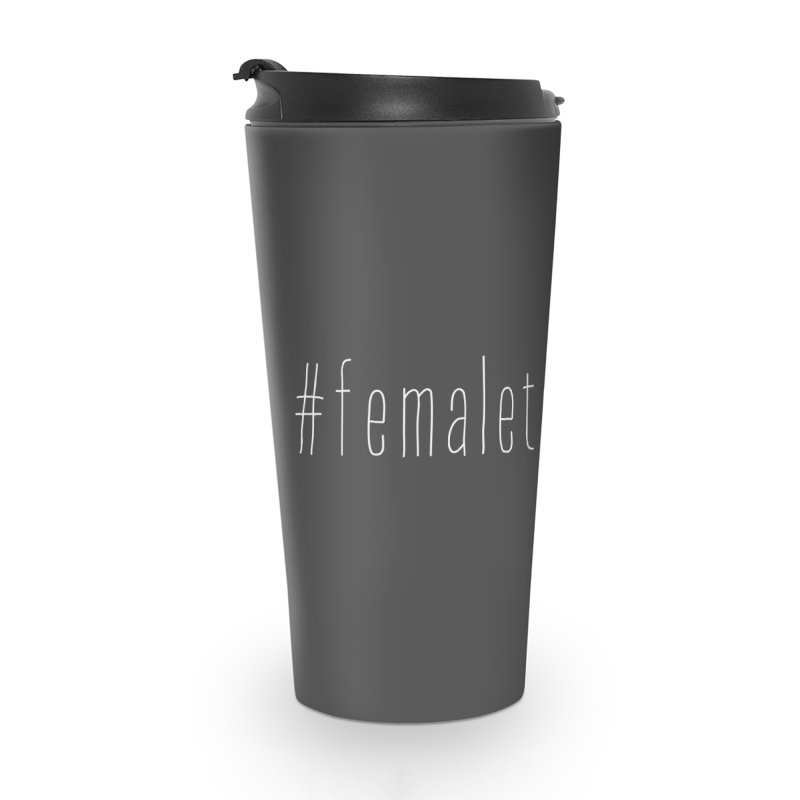 #femaleto______ Accessories Travel Mug by uppercaseCHASE1
