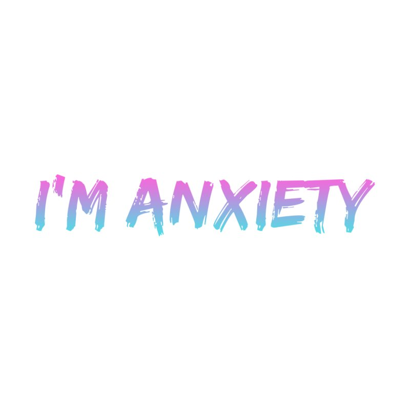 I'M ANXIETY (TRAN) by uppercaseCHASE1
