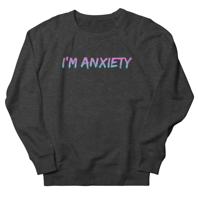 I'M ANXIETY (TRAN) Women's French Terry Sweatshirt by uppercaseCHASE1