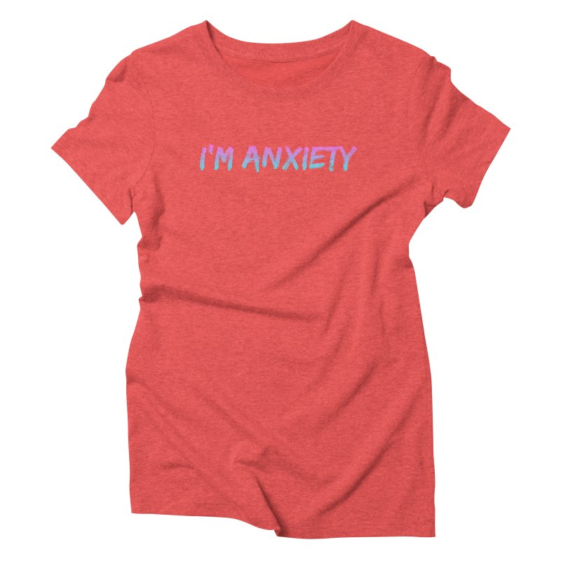 I'M ANXIETY (TRAN) Women's Triblend T-Shirt by uppercaseCHASE1