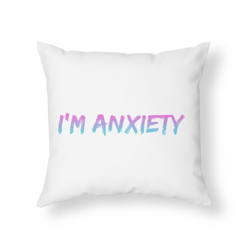 I'M ANXIETY (TRAN) Home Throw Pillow by uppercaseCHASE1