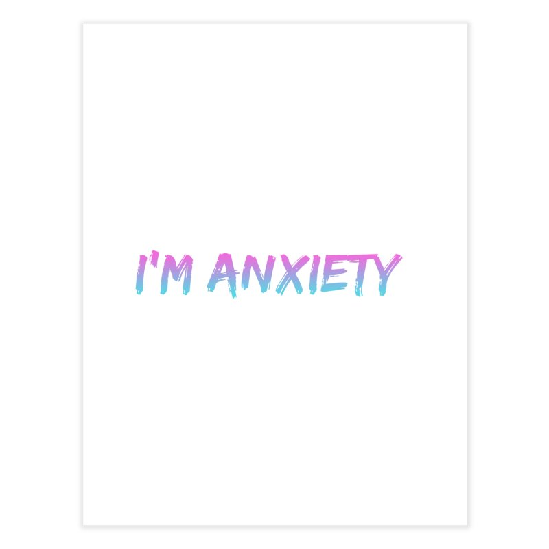 I'M ANXIETY (TRAN) Home Fine Art Print by uppercaseCHASE1
