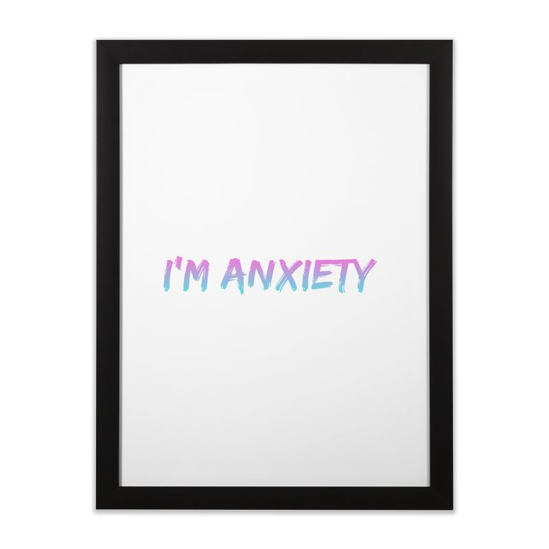 I'M ANXIETY (TRAN) Home Framed Fine Art Print by uppercaseCHASE1