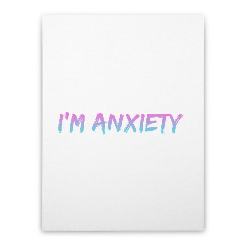 I'M ANXIETY (TRAN) Home Stretched Canvas by uppercaseCHASE1