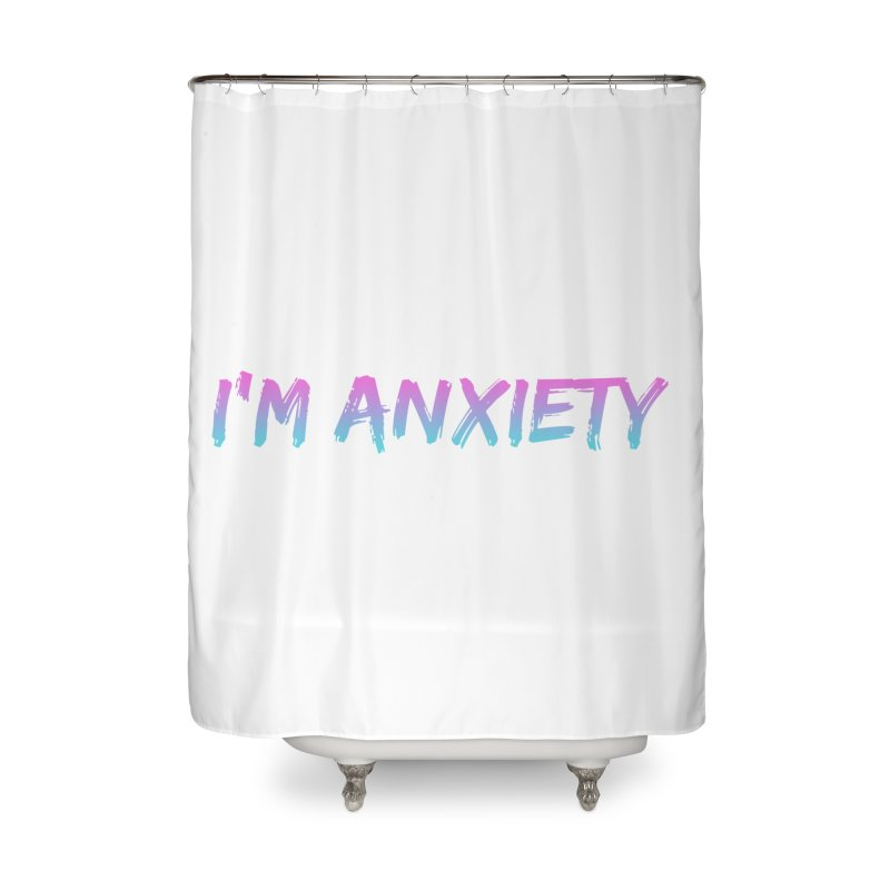 I'M ANXIETY (TRAN) Home Shower Curtain by uppercaseCHASE1