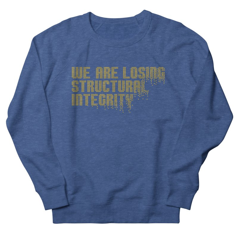 We are losing structural integrity Women's Sweatshirt by Urban Prey's Artist Shop
