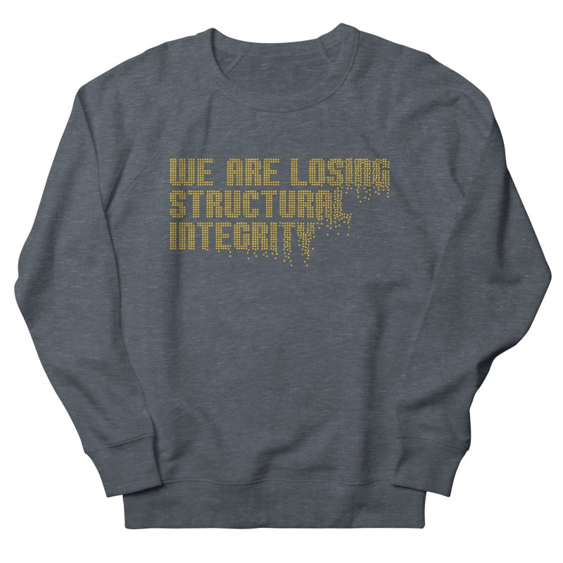 We are losing structural integrity Women's French Terry Sweatshirt by Urban Prey's Artist Shop