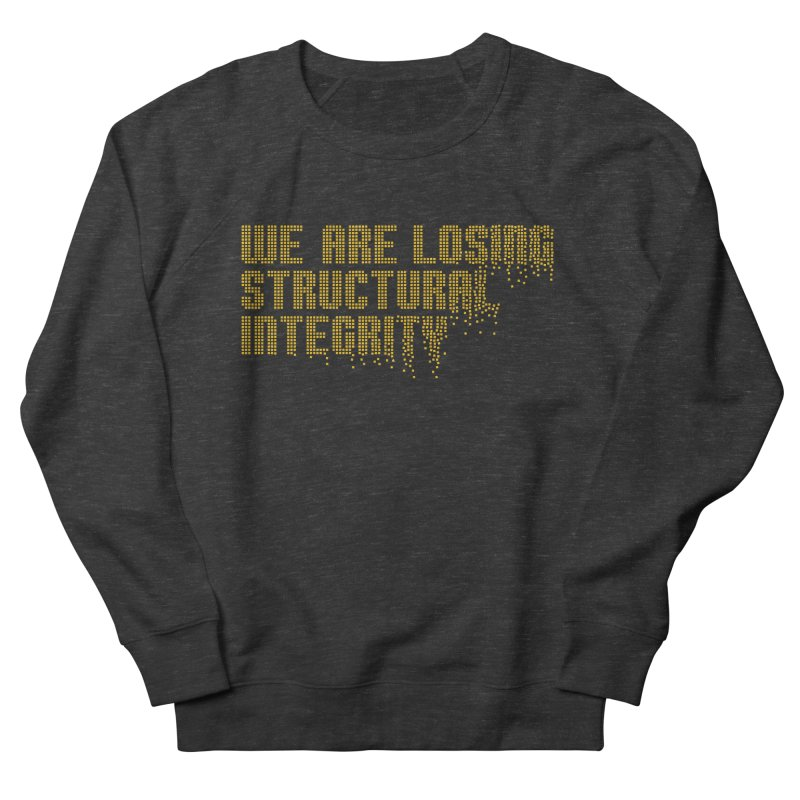 We are losing structural integrity Men's French Terry Sweatshirt by Urban Prey's Artist Shop