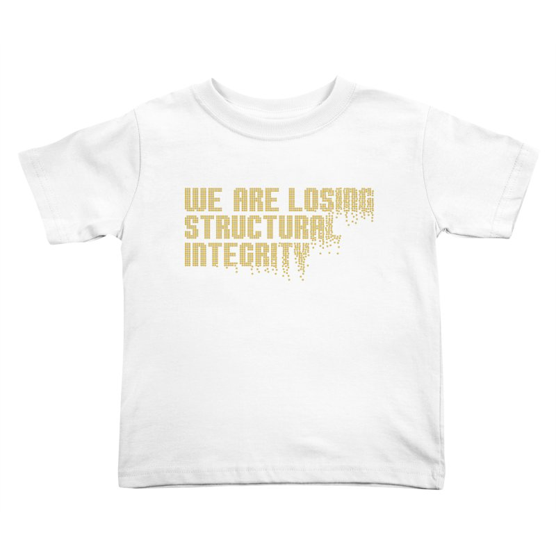 We are losing structural integrity Kids Toddler T-Shirt by Urban Prey's Artist Shop