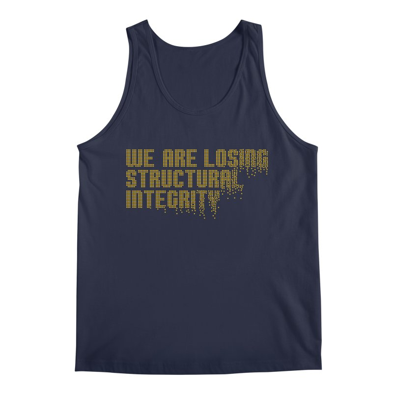 We are losing structural integrity Men's Tank by Urban Prey's Artist Shop
