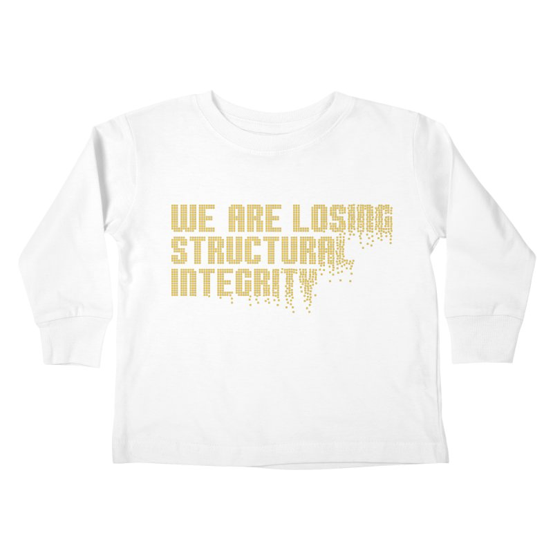 We are losing structural integrity Kids Toddler Longsleeve T-Shirt by Urban Prey's Artist Shop