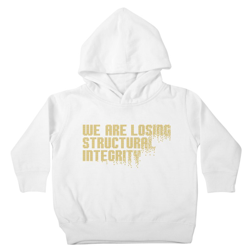 We are losing structural integrity Kids Toddler Pullover Hoody by Urban Prey's Artist Shop