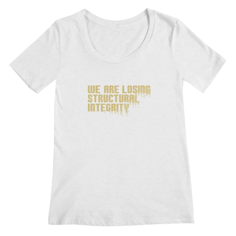We are losing structural integrity Women's Scoopneck by Urban Prey's Artist Shop