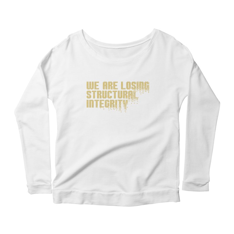 We are losing structural integrity Women's Longsleeve T-Shirt by Urban Prey's Artist Shop