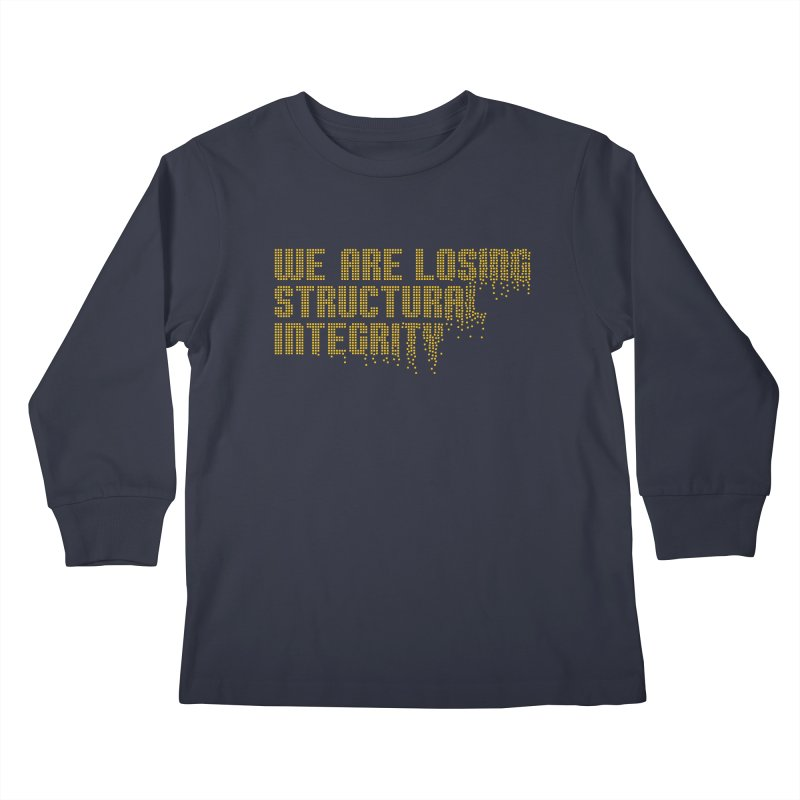 We are losing structural integrity Kids Longsleeve T-Shirt by Urban Prey's Artist Shop