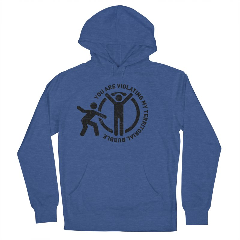 You are violating my territorial bubble Women's Pullover Hoody by Urban Prey's Artist Shop