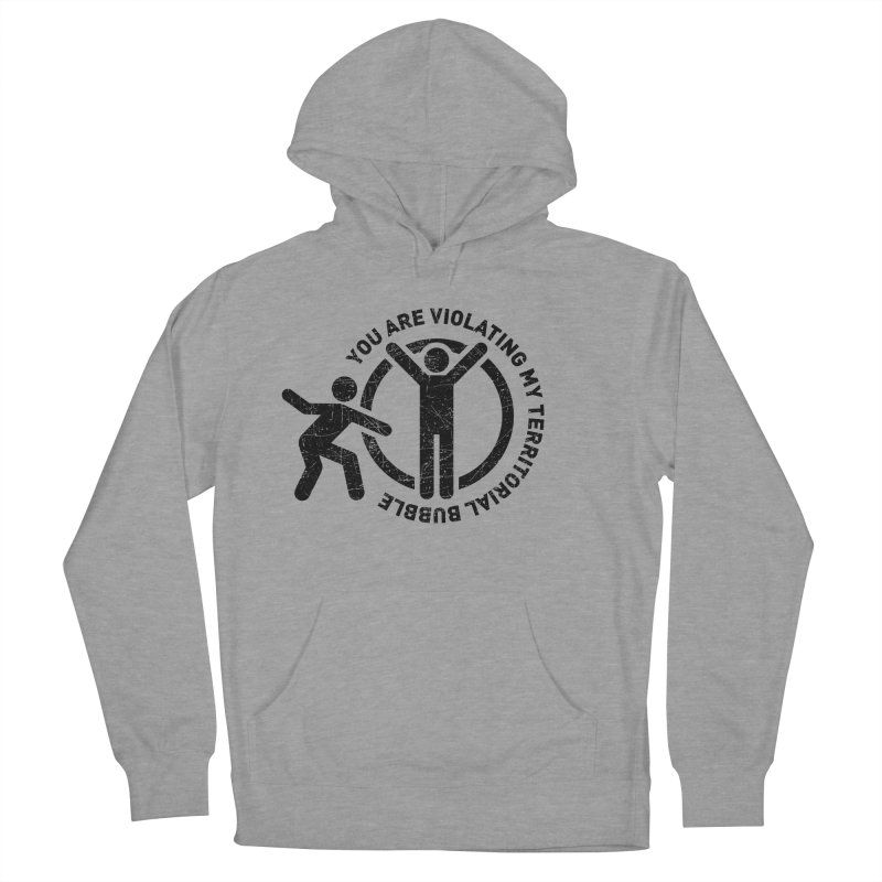 You are violating my territorial bubble Men's French Terry Pullover Hoody by Urban Prey's Artist Shop