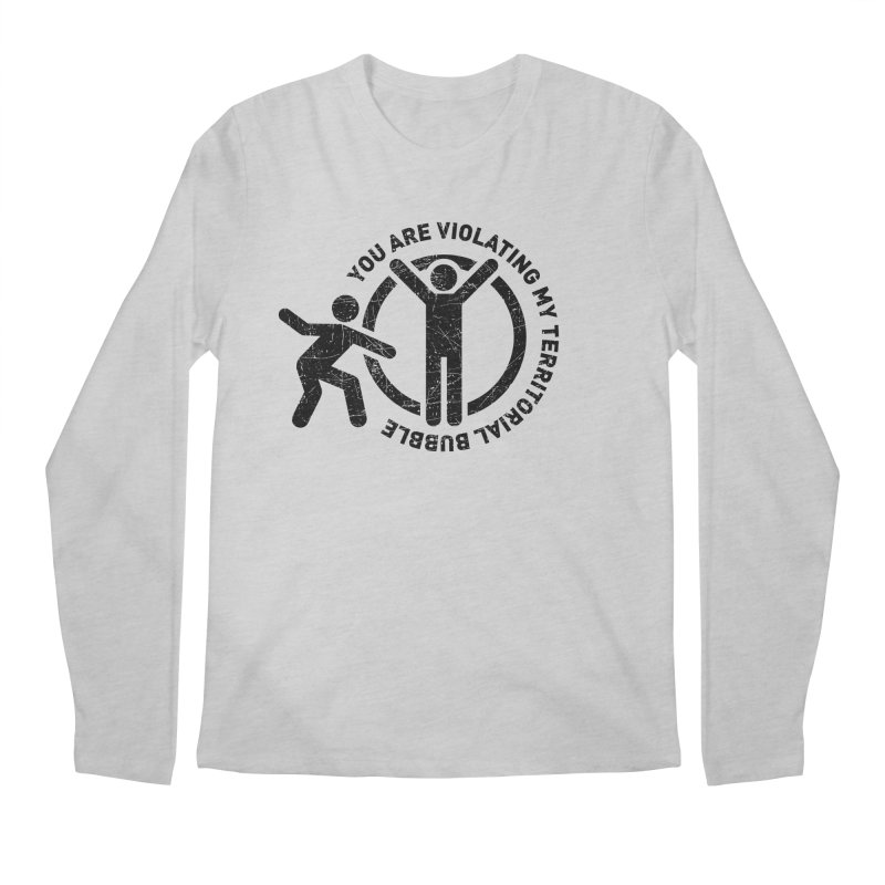 You are violating my territorial bubble Men's Regular Longsleeve T-Shirt by Urban Prey's Artist Shop