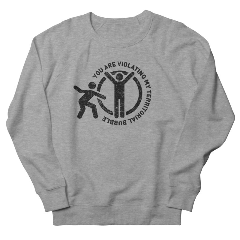 You are violating my territorial bubble Men's French Terry Sweatshirt by Urban Prey's Artist Shop
