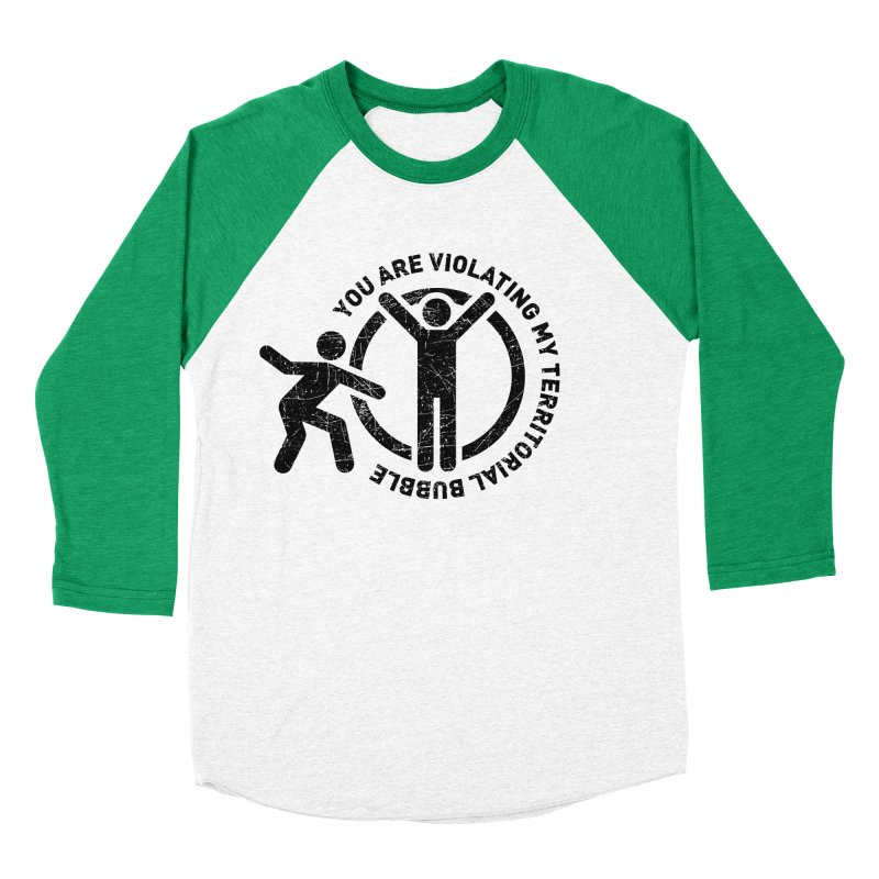 You are violating my territorial bubble Women's Baseball Triblend Longsleeve T-Shirt by Urban Prey's Artist Shop