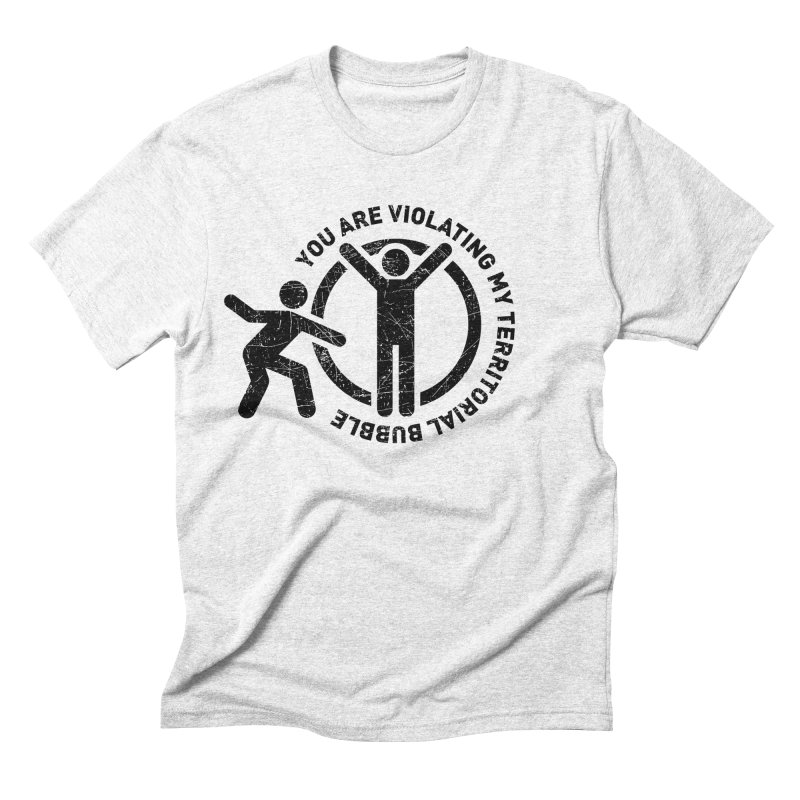You are violating my territorial bubble Men's Triblend T-shirt by Urban Prey's Artist Shop