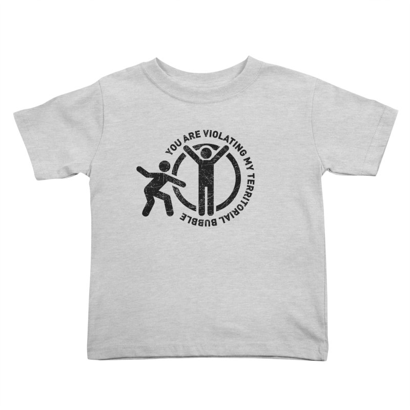 You are violating my territorial bubble Kids Toddler T-Shirt by Urban Prey's Artist Shop