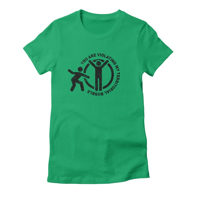 You are violating my territorial bubble Women's T-Shirt by Urban Prey's Artist Shop