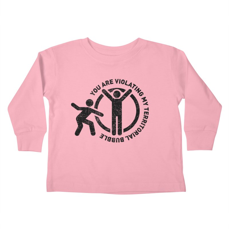 You are violating my territorial bubble Kids Toddler Longsleeve T-Shirt by Urban Prey's Artist Shop