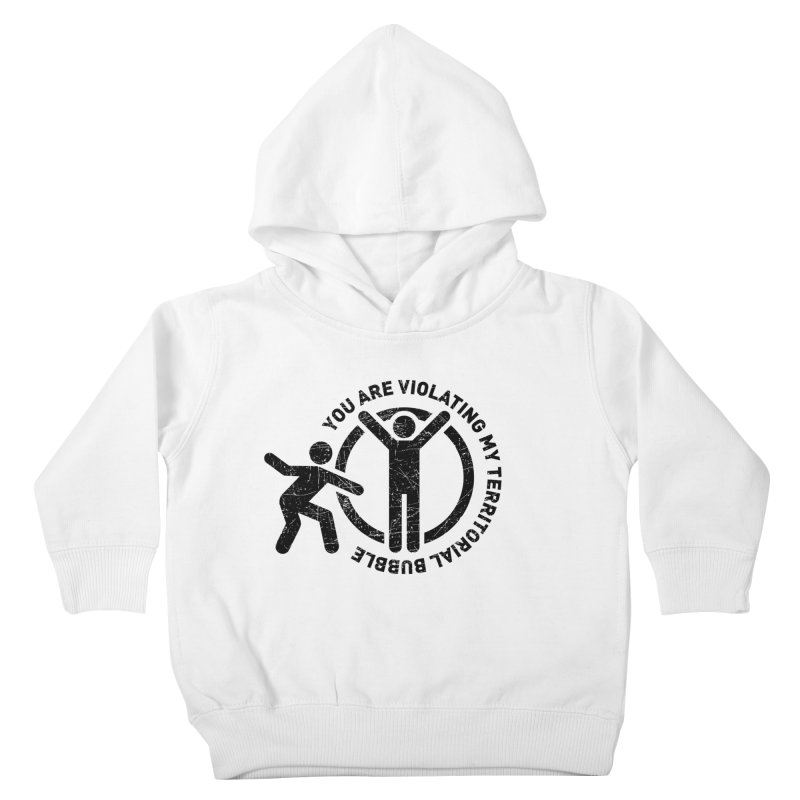 You are violating my territorial bubble Kids Toddler Pullover Hoody by Urban Prey's Artist Shop