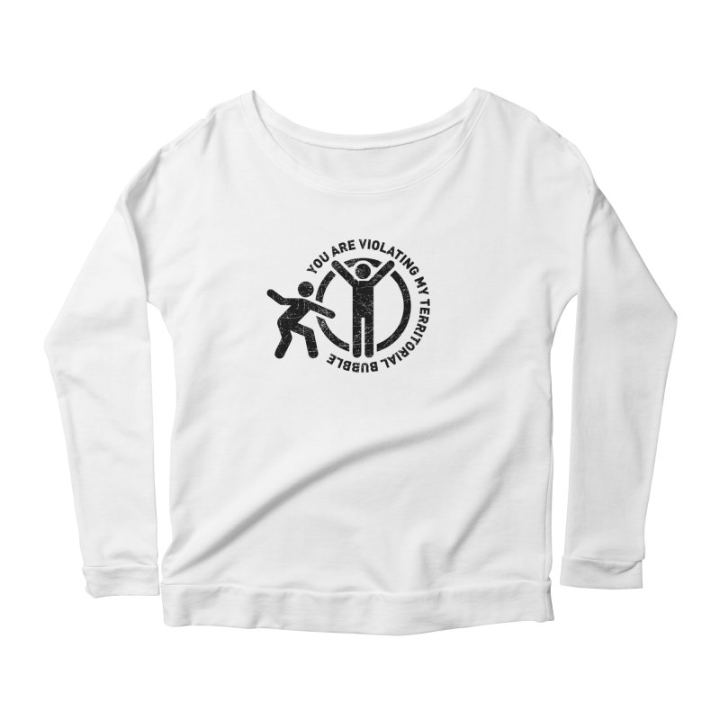 You are violating my territorial bubble Women's Scoop Neck Longsleeve T-Shirt by Urban Prey's Artist Shop