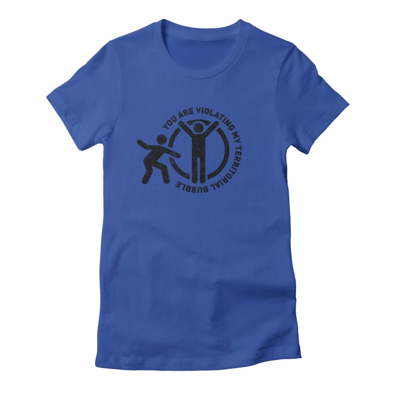 You are violating my territorial bubble Women's Fitted T-Shirt by Urban Prey's Artist Shop