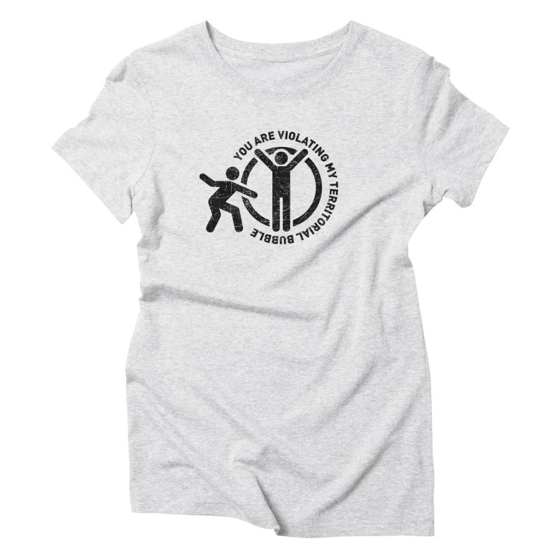 You are violating my territorial bubble Women's Triblend T-Shirt by Urban Prey's Artist Shop
