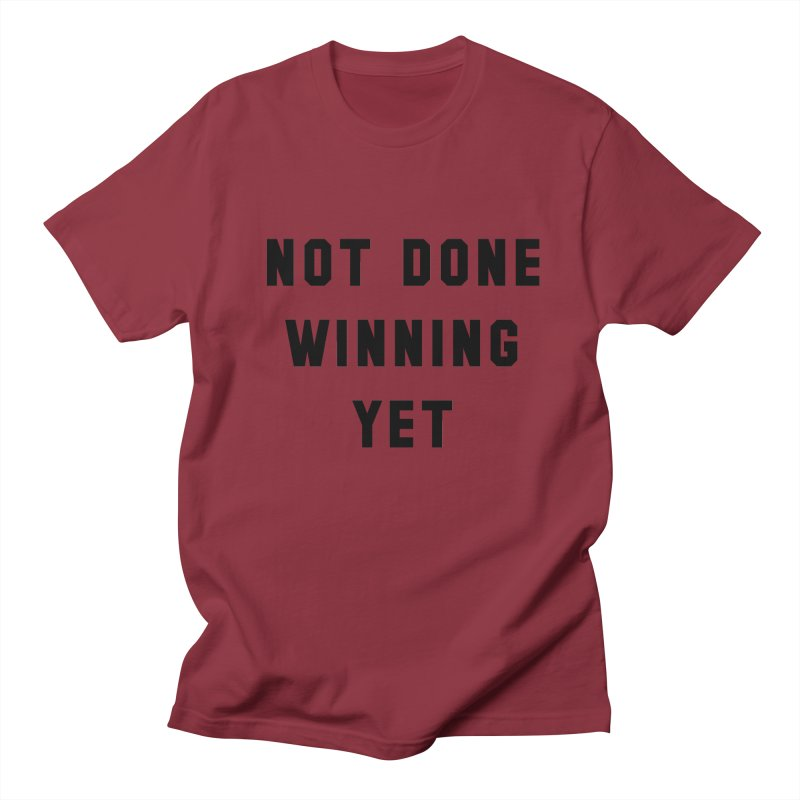 NOT DONE WINNING YET Women's Unisex T-Shirt by USA WINNING TEAM™