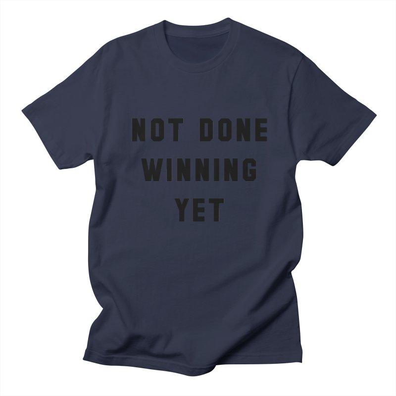 NOT DONE WINNING YET Women's Regular Unisex T-Shirt by USA WINNING TEAM™