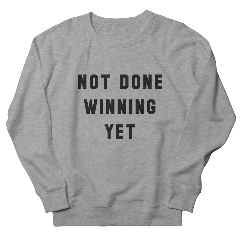 NOT DONE WINNING YET Women's French Terry Sweatshirt by USA WINNING TEAM™