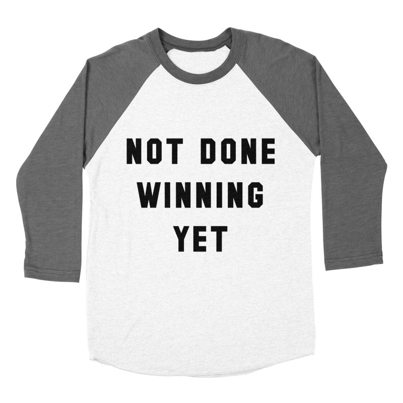 NOT DONE WINNING YET Women's Baseball Triblend T-Shirt by USA WINNING TEAM™