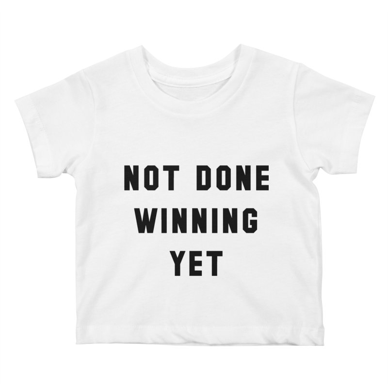 NOT DONE WINNING YET in Kids Baby T-Shirt White by USA WINNING TEAM™