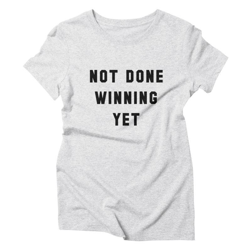 NOT DONE WINNING YET Women's T-Shirt by USA WINNING TEAM™