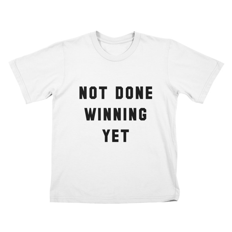NOT DONE WINNING YET Kids T-shirt by USA WINNING TEAM™