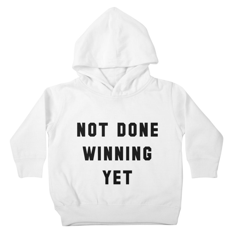 NOT DONE WINNING YET Kids Toddler Pullover Hoody by USA WINNING TEAM™