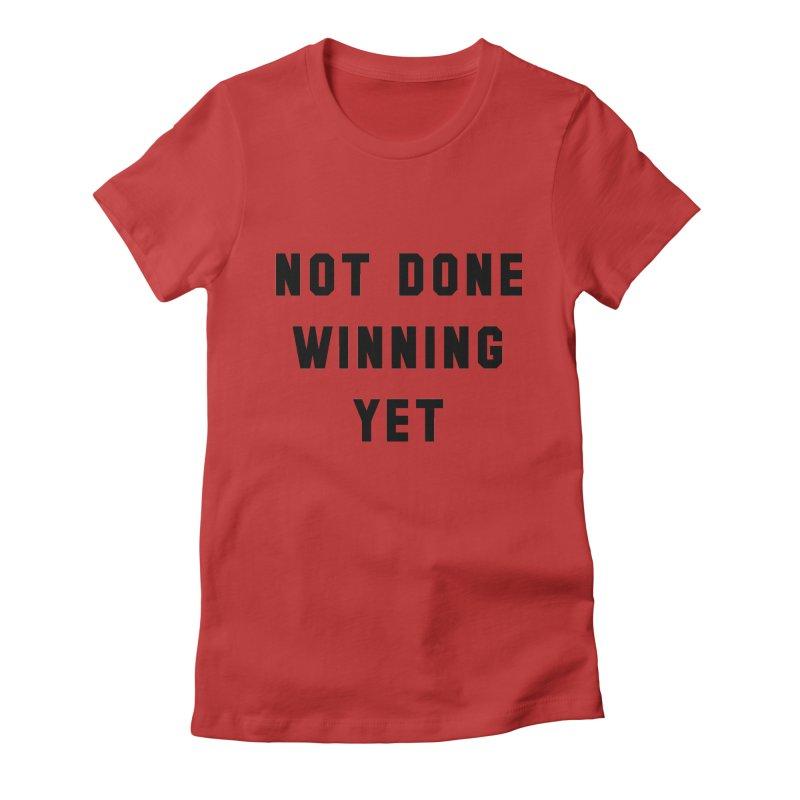 NOT DONE WINNING YET Women's Fitted T-Shirt by USA WINNING TEAM™