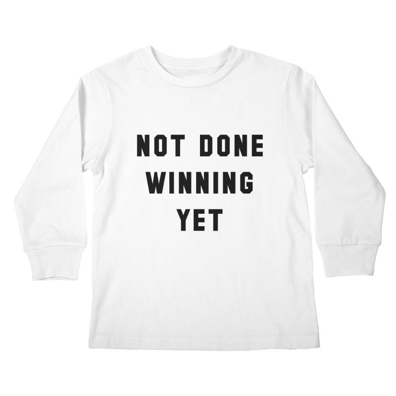 NOT DONE WINNING YET Kids Longsleeve T-Shirt by USA WINNING TEAM™