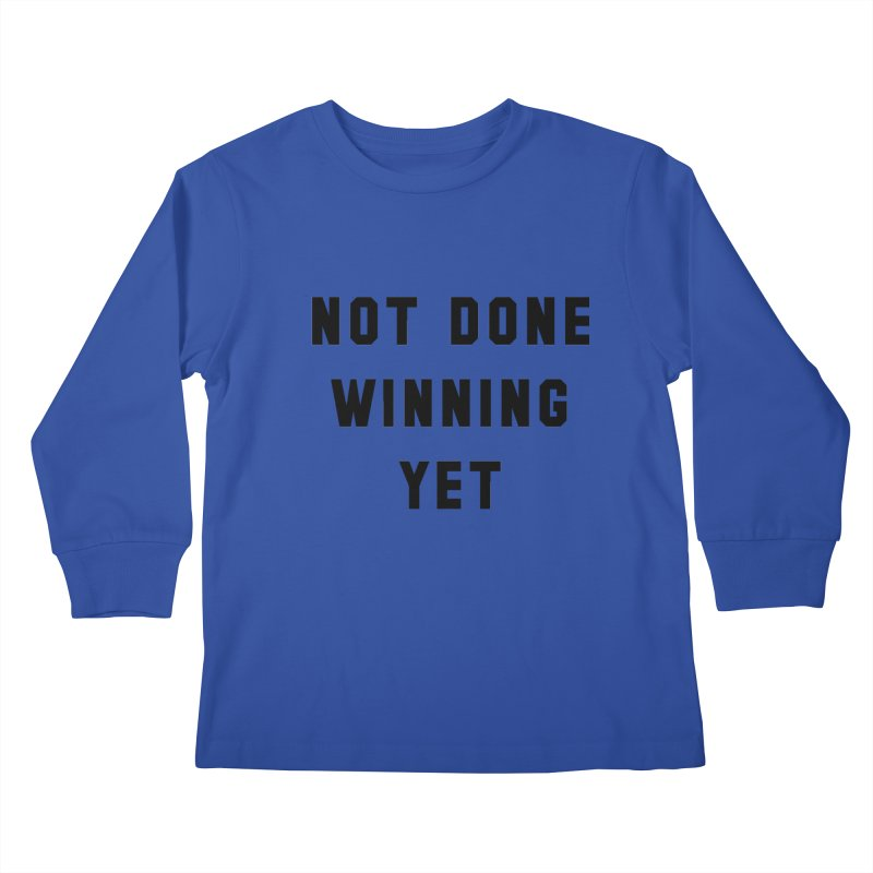 NOT DONE WINNING YET Kids Longsleeve T-Shirt by USA WINNING TEAM™