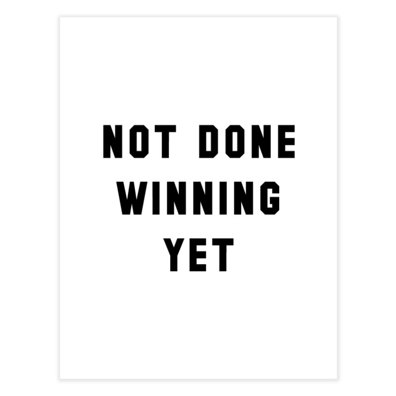 NOT DONE WINNING YET Home Fine Art Print by USA WINNING TEAM™