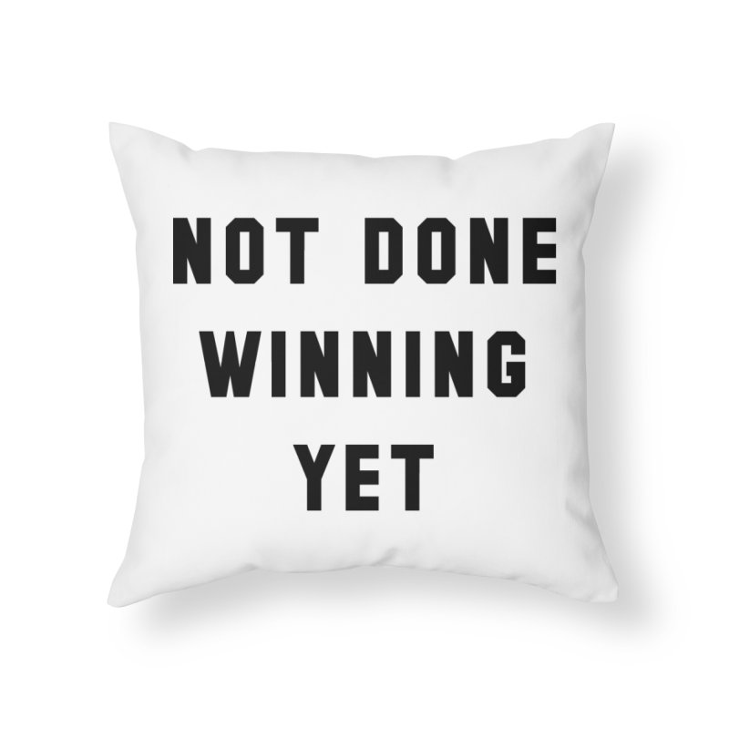 NOT DONE WINNING YET Home Throw Pillow by USA WINNING TEAM™