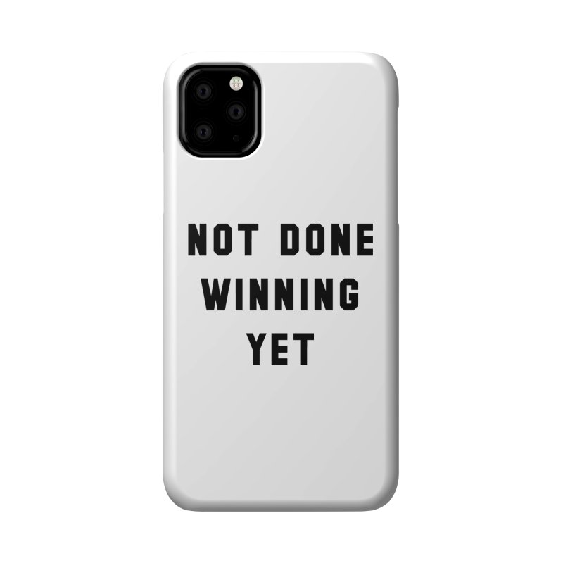 NOT DONE WINNING YET Accessories Phone Case by USA WINNING TEAM™