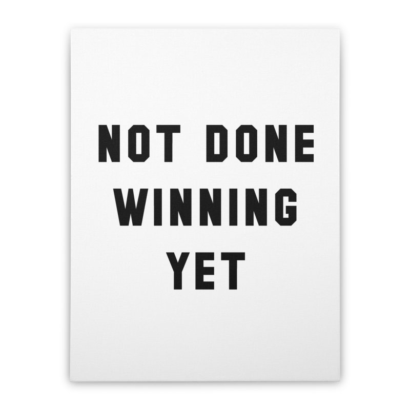 NOT DONE WINNING YET Home Stretched Canvas by USA WINNING TEAM™