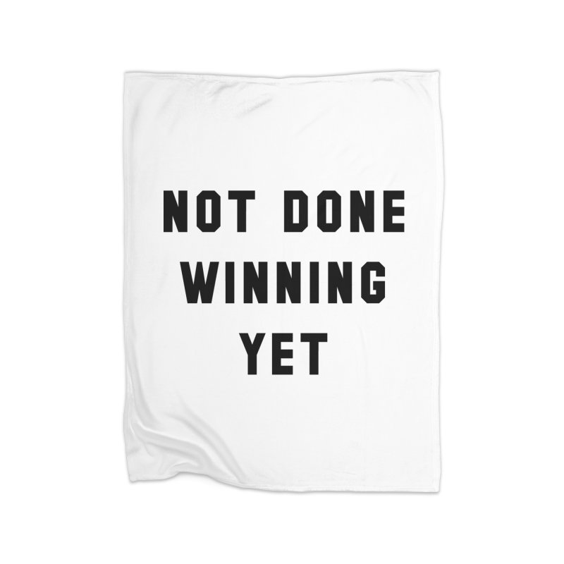 NOT DONE WINNING YET Home Fleece Blanket Blanket by USA WINNING TEAM™