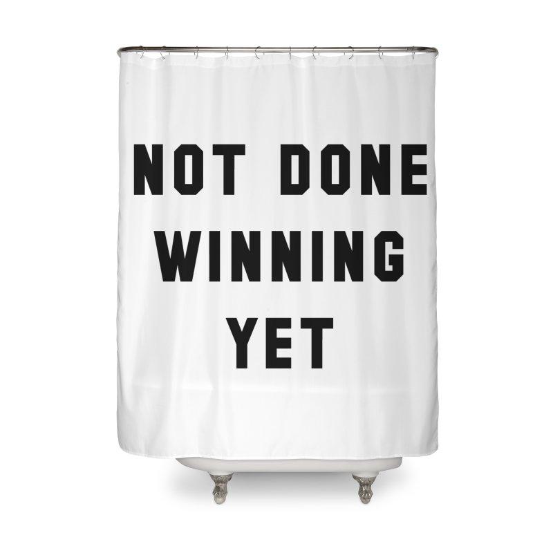 NOT DONE WINNING YET Home Shower Curtain by USA WINNING TEAM™