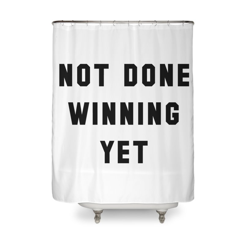NOT DONE WINNING YET Home Shower Curtain by USA WINNING TEAM™